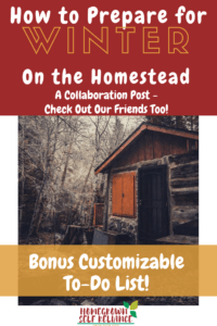 How to prepare for winter on the homestead - read here to find out how! Plus bonus customizable to-do list!