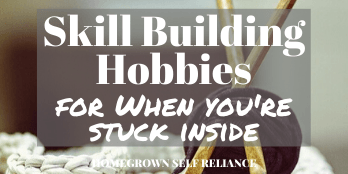 Skill building hobbies for when you're stuck inside