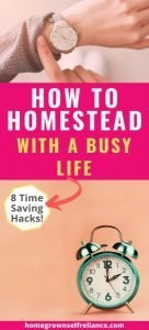 Do you want to have a homestead, but think your life is already too busy? Here are 8 great tips so you can also have that #farmlife that you want! #timesavinghacks #homesteadlife