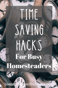 Do you want to have a homestead, but think you're already too busy? Here are some great time saving hacks, so you can have that #farmlife! #homesteading #farmlife #selfreliance