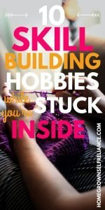 10 skill building hobbies while you're stuck inside
