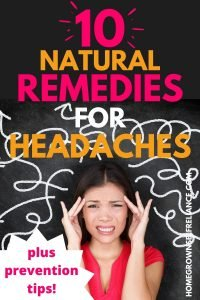 10 Natural Remedies for Headaches - plus prevention tips!